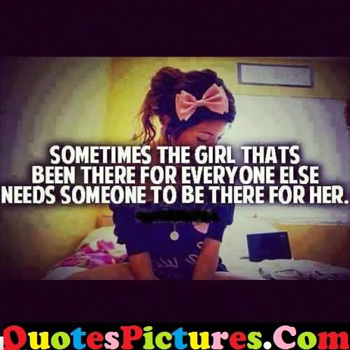 Best Love Quote - Sometimes The Girl Thats Been There For Every One Else