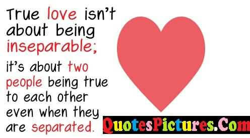 Best Love Quote - True Love Is Not About Being Inseparable
