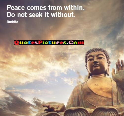 Best Peace Quote - Peace Comes From Within Do Not Seek It Without.