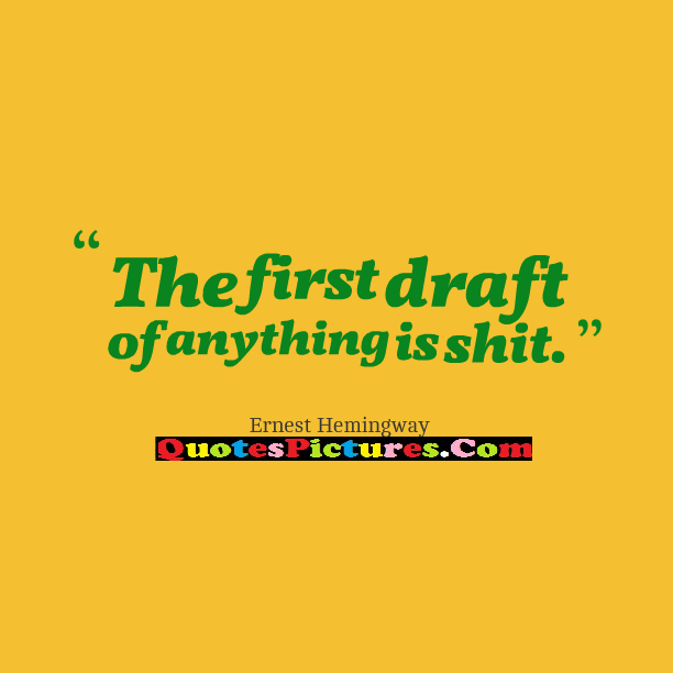 Best Politics Quote - The First Draft Of Anything Is Shit.