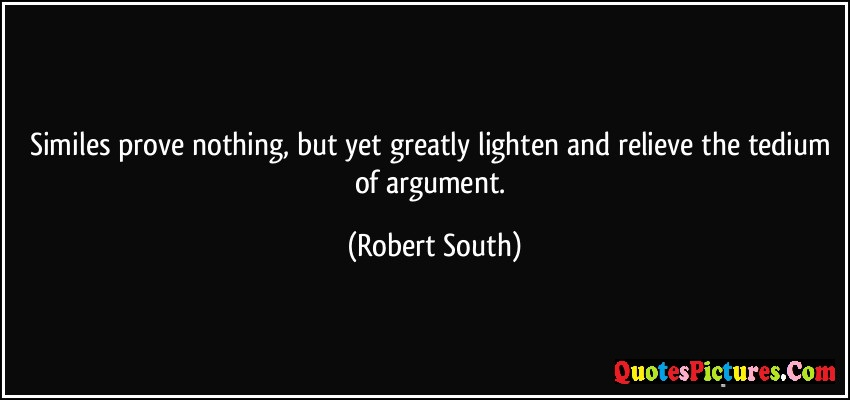 Best Victory Quote - Smiles Prove Nothing, But yet Greatly Lighten And Relieve The Tedium OF Argument.