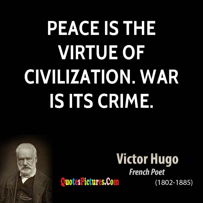 Best War Quote - Peace Is The Virtue Of Civilization War Is Its Crime. - Victor Hugo