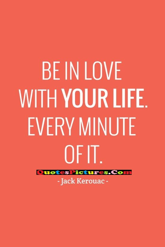 Best Worry Quote - Be In Love With Your Life Every Minute OF It.