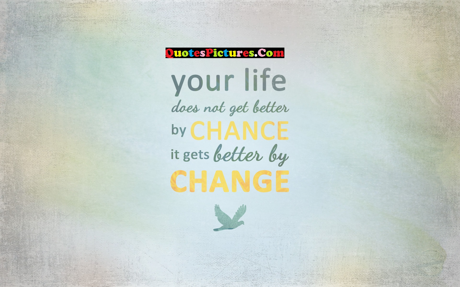 Better Life Quote - Your Life Does Not Get Better By Chance