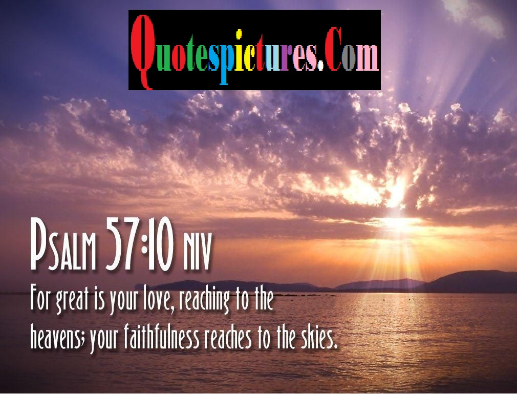 Bible Quotes - For Great Is Your Love Reaching To  The Heavens