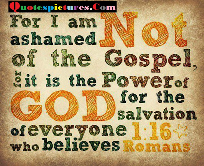 Bible Quotes - For I Am Not Ashamed Of The Gospel By Romans
