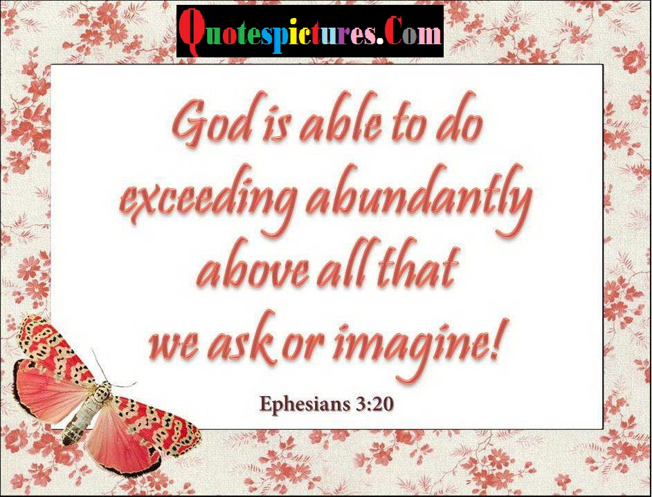 Bible Quotes - God Is Able To Do Exceeding Abundantly By Ephesians
