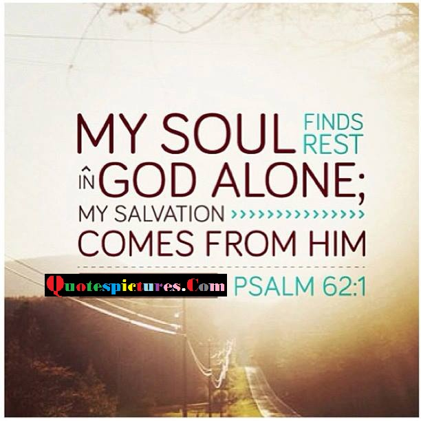 Bible Quotes - My Sul First Rest In God Alone By Psalm