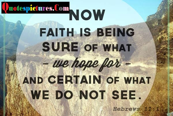 Bible Quotes - We Hope For And Certain Of What We Do Not See By Hebrews