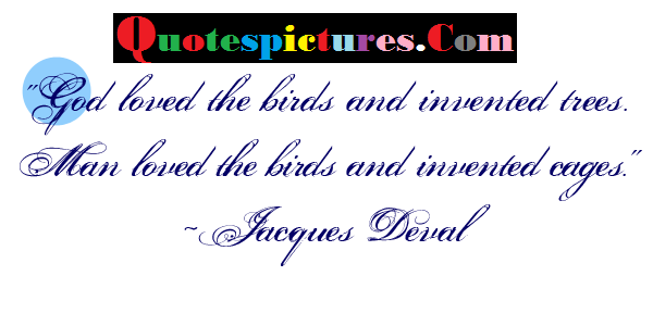 Birds Quotes - God Loves The Birds And Inventes Trees By Jacques Deval