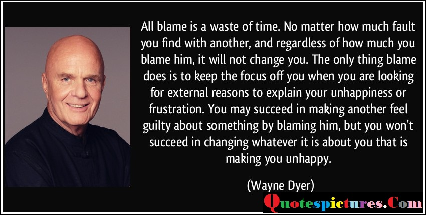 Blame Quotes - All Blame Is A Waste Of Time By Wayne Dyer