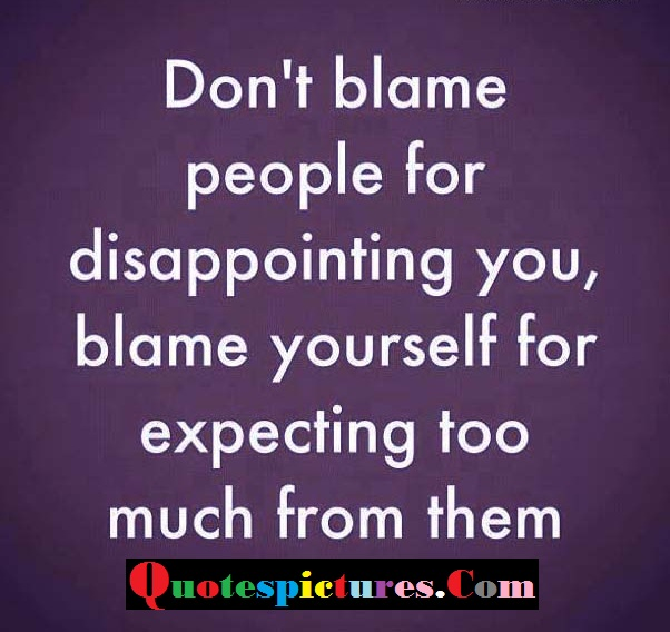 Blame Quotes - Do Not Blame People For Disappointing You