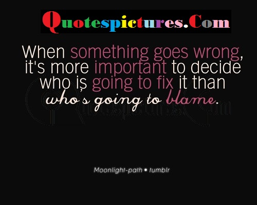 Blame Quotes - Who Is Going To Fix It Than Who'w Going To Blame By Moonlight Path Tumblr