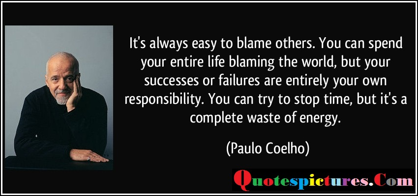 Blame Quotes - You Can Try To Stop Time, But It Is A Complete Waste Of Energy By Paulo Coelho