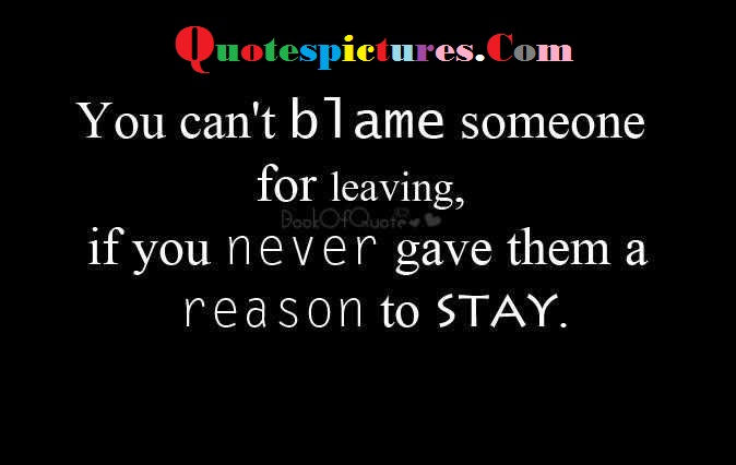 Blame Quotes - You Can't Blame Someone For Leaving