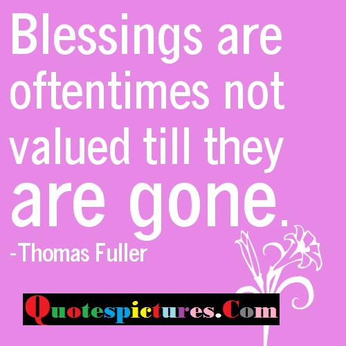 Blessings Quotes - Blessings Are Oftentimes Not Valued By Thomas Fuller