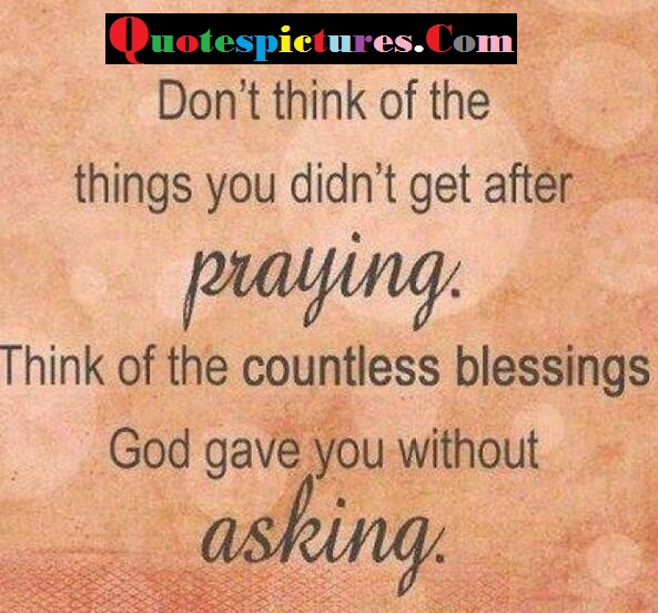 Blessings Quotes - Do Not Think Of The Things You Did not Get After Praying