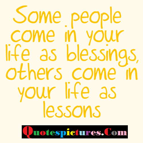 Blessings Quotes - Others Come In your Life As Lessons