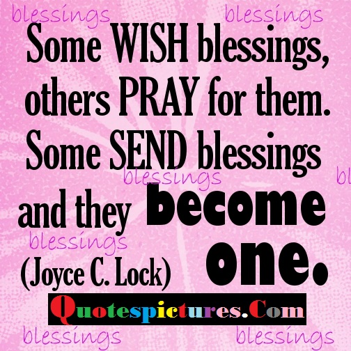 Blessings Quotes - Some Wish Blessings, Others Pray For Them By Joyce C. Lock