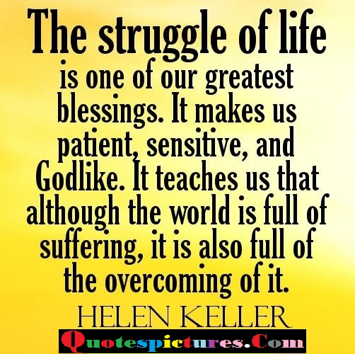 Blessings Quotes - The Struggle Of Life Is one Of Your Greatest Blessings By Helen Keller