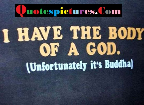 Body Quotes - I Have The Body Of A God By Buddha