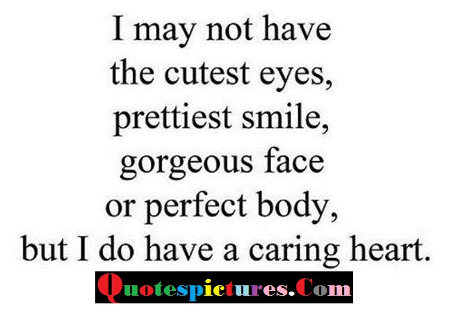 Body Quotes - I May Not Have The Cutest Eyes