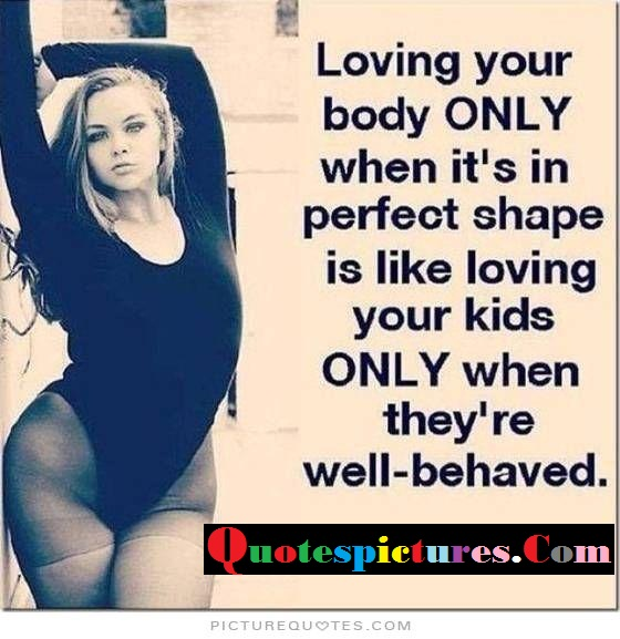 Love Your Body Quotes: Body Quotes Pictures And Body Quotes Images