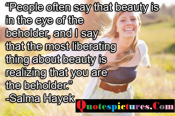 Body Quotes - People Often Say That Beauty Is In The Eye Of The Beholder By Salma Hayek