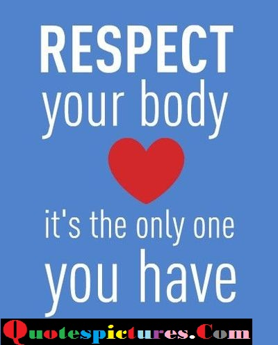 Body Quotes - Respect Your Body