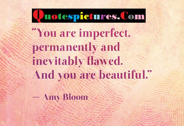 Body Quotes - You Are Imperfect And You Are Beautiful By Amy Bloom