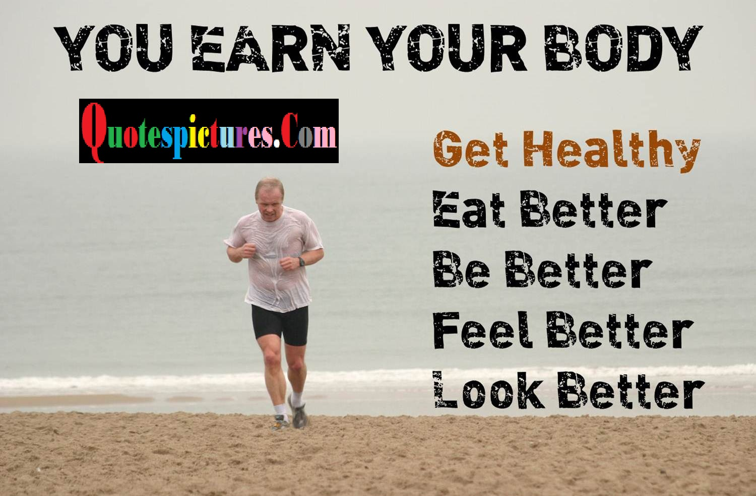 Body Quotes - You Earn Your Body