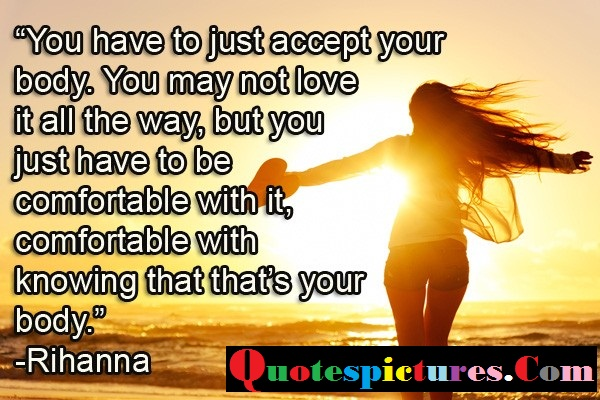 Body Quotes - You Have To Just Accept Your Body By Rihanna