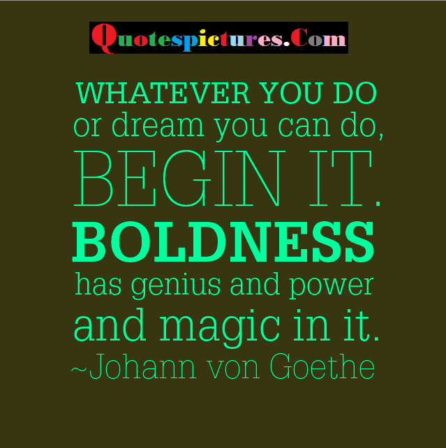 Boldness Quotes - Boldness Has Genius And Power And Magic In It By Johann Von Goethe