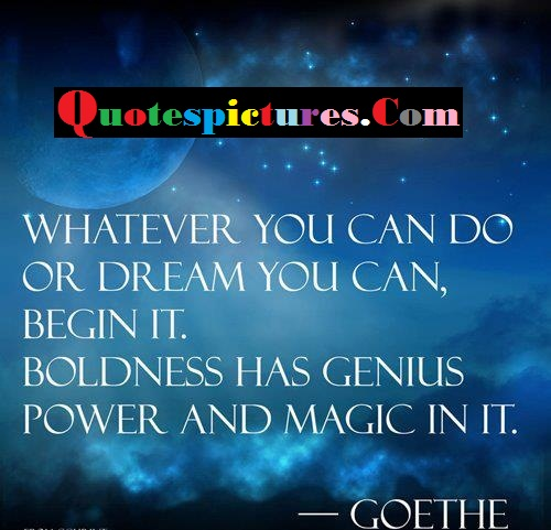 Boldness Quotes - Boldness Has Genius Power And Magic In It By Goethe