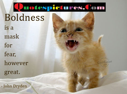 Boldness Quotes - Boldness Is A Mask For Fear By John Dryden