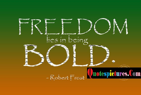 Boldness Quotes - Freedom Lies In Bold By Robert Frost