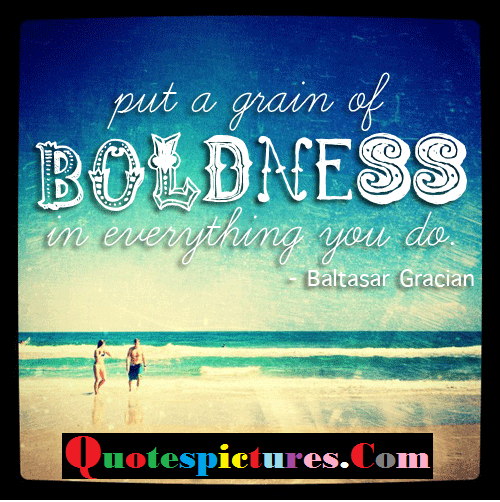 Boldness Quotes - Put A Grain Of Boldness By Baltasar Gracian