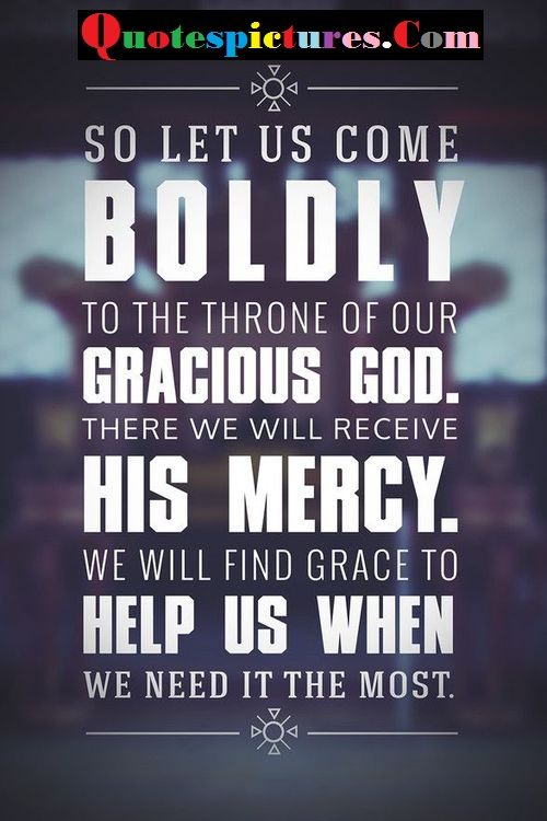Boldness Quotes - So Let Us Come Boldy To The Thorne Of Your Gracious God