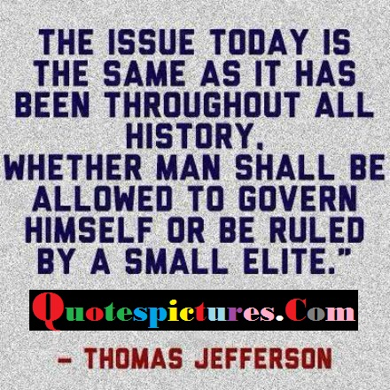 Boldness Quotes - Whether Man Shall Be Allowed To Govern Himself Or Be Ruled By A Small ELite By Thomas Jefferson