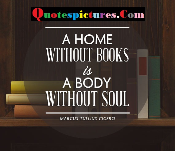Books Quotes - A Home Without Books Is A Body Without Soul By Marcus Tullius Cicero