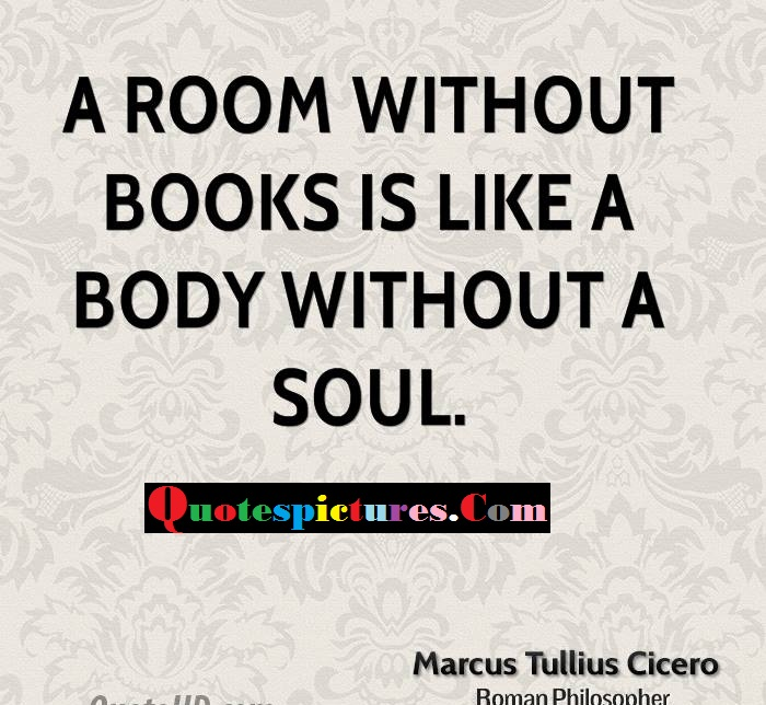 Books Quotes - A Room Without Books Like A Body Without Soul By Marcus Tullius Cicero