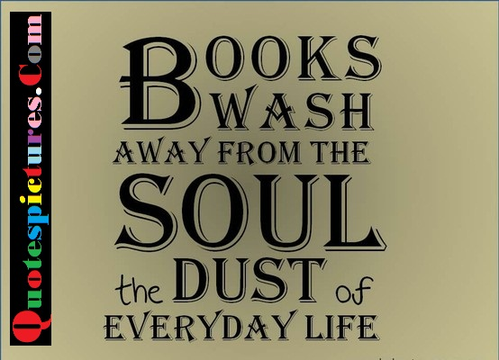 Books Quotes - Books Wash Away From The Soul