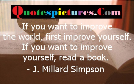 Books Quotes - If You Want To Improve Yourself Read A Book By J . Millard Simpson