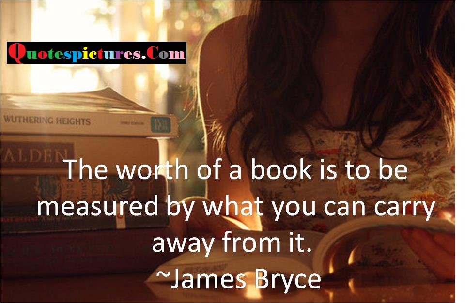 Books Quotes - The Worth Of A Book Is To Be Measured By James Bryce