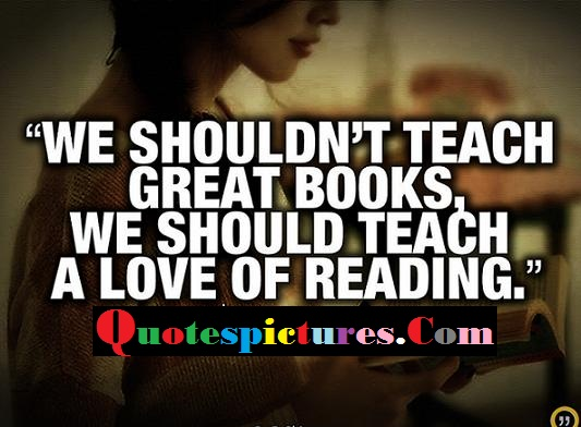 Books Quotes - We Should Do Not Teach Great Books