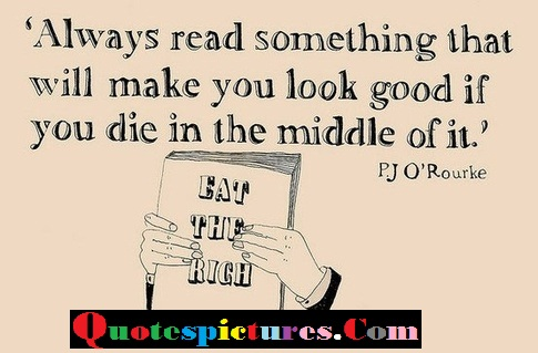 Books Quotes - You Die In The Middle Of It By P. j O' Rourke
