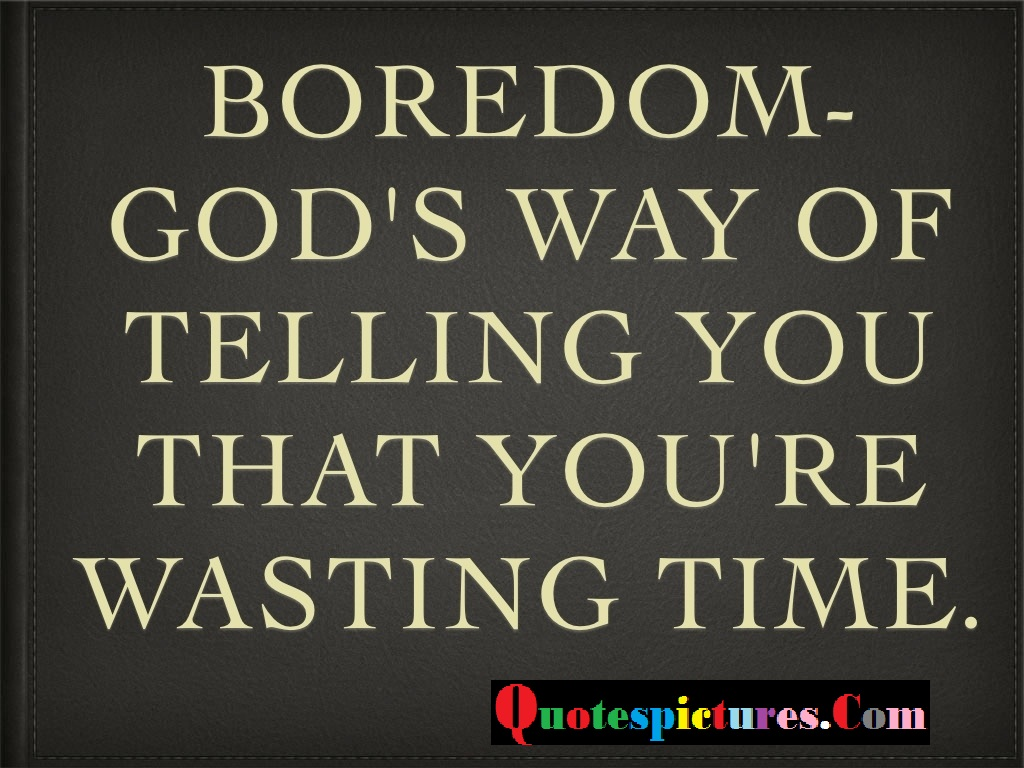 Boredom Quotes - God's Way Of Telling You