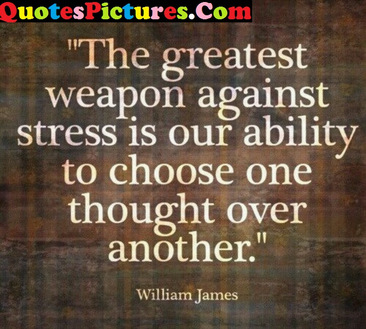 Brilliant Life Quote - The Greatest Weapon Against Stress Is Our Ability By William James