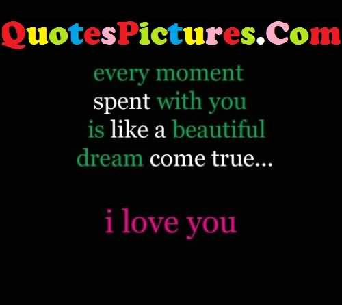 Brilliant Love Quote - Every Moment Spent With You Is Like A Beautiful
