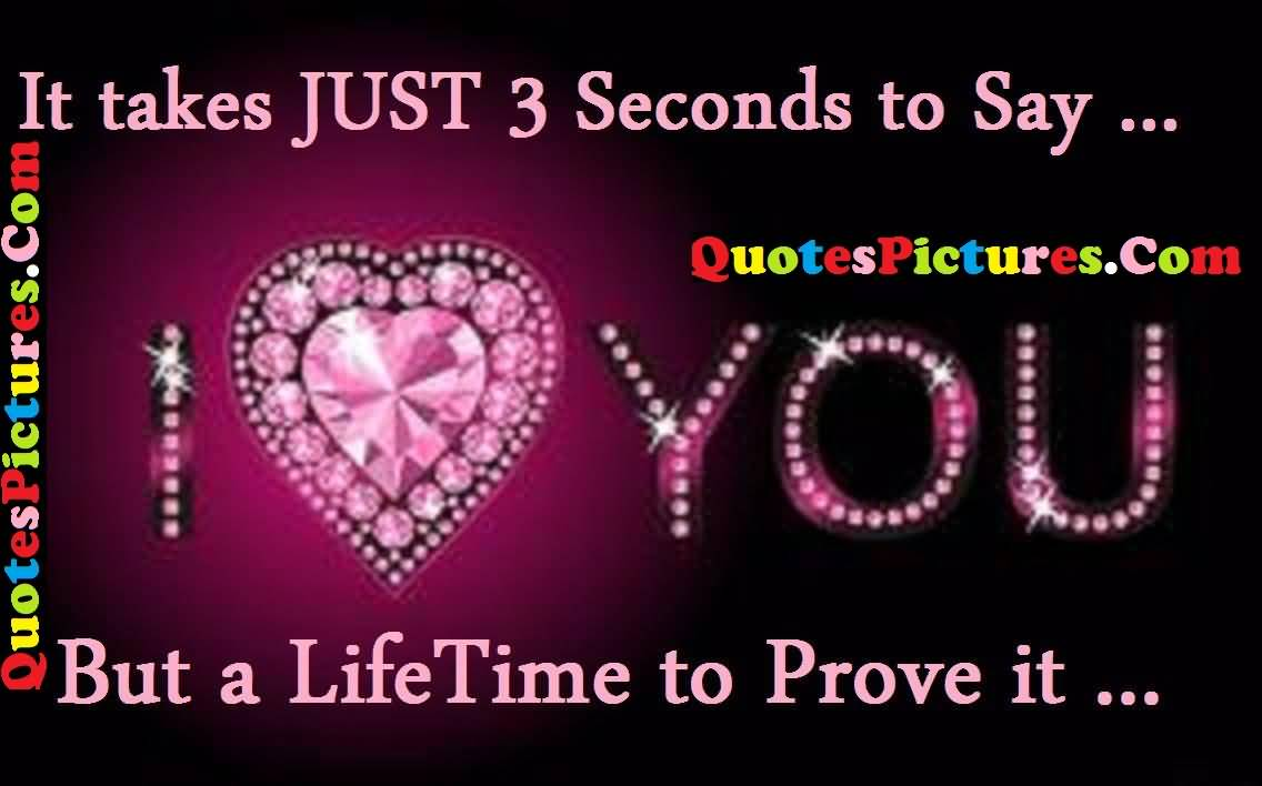 Brilliant Love Quote - I Love You But A Life Time To Prove It